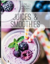 Healthy Kitchen: Juices and Smoothies