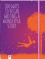 300 Ways to Begin Writing a Wonderful Story